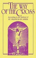 The Way of the Cross: According to the Method of St. Francis of Assisi , Anonymo