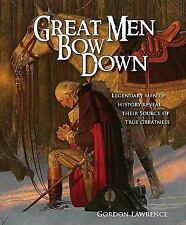 Great Men Bow Down: Legendary Men of History Reveal Their Source of True Greatn