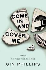 Come in and Cover Me by Gin Phillips (2012, Hardcover)