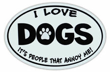 """""""I love dogs, people annoy me"""" Oval Dog Auto Truck Decal Magnet - Free Shipping"""