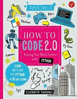 How to Code 2.0: Pushing Your Skills Further with Python: Learn how to code with