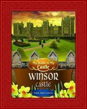 My Home Is My Castle Windsor Castle : Windsor Castle by Amie Jane Leavitt