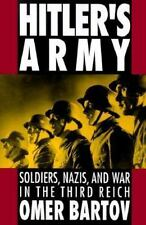 Hitler's Army: Soldiers, Nazis, and War in the Third Reich: By Bartov, Omer
