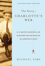 The Story of Charlotte's Web: E. B. White's Eccentric Life in Nature-ExLibrary