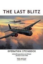 The Last Blitz: Operation Steinbock, the Luftwaffe's Last Blitz on Britain - January to May 1944 by Ron MacKay (Hardback, 2011)
