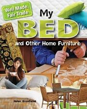 My Bed and Other Home Furniture (Well Made, Fair Trade) by Greathead, Helen
