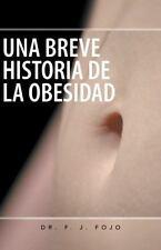 Una Breve Historia de la Obesidad by F. J. Fojo (2013, Paperback)