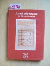 ARREDI PRINCIPESCHI DEL SEICENTO FIORENTINO - UTET - 1990