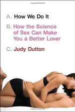 How We Do It: How the Science of Sex Can Make You a Better Lover by Judy Dutton