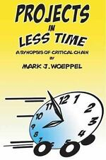 Projects in Less Time : A Synopsis of Critical Chain by Mark J. Woeppel...