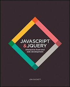"""JavaScript and JQuery: Interactive Front�""""End Web Development by Duckett, Jon"""