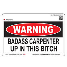 "WARNING BADASS CARPENTER (size: 5"" x 3"") Full Color Printed Vinyl Window Sticker"