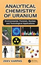 Analytical Chemistry of Uranium : Environmental, Forensic, Nuclear and...