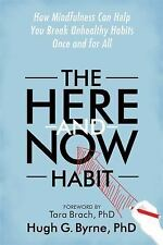 The Here-And-Now Habit: How Mindfulness Can Help You Break Unhealthy Habits Once