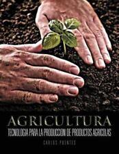 Agricultura : Tecnologia para la Produccion de Productos Agricolas by Carlos...