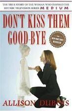 DON'T KISS THEM GOODBYE  ~ Allison Dubois