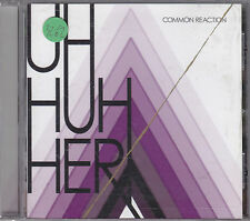 UH HUH HER - common reaction CD