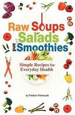 Raw Soups, Salads and Smoothies: Simple Raw Food Recipes for Every Day Health