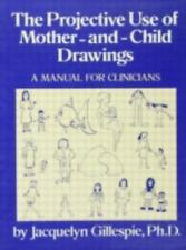 The Projective Use Of Mother-And- Child Drawings: A Manual: A Manual For Clinic