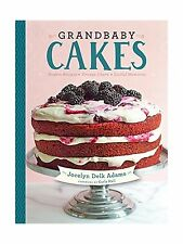 Grandbaby Cakes: Modern Recipes Vintage Charm Soulful Memories Free Shipping
