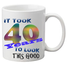 It Took 40 Years To Look This Good Mug.  Great Birthday Gift