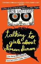 Talking to Girls about Duran Duran : One Young Man's Quest for True Love and...