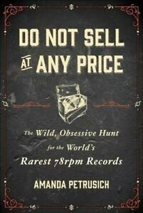 Do Not Sell At Any Price: The Wild Obsessive Hunt For The World's Rarest...