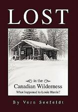 Lost in the Canadian Wilderness : What happened to Louie Harris by Vern...