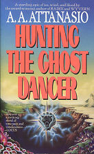 Hunting the Ghost Dancer : A Novel by A. A. Attanasio-1992-1st Paperback