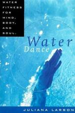 Water Dance : Water Fitness & Exercise for Mind Body and Soul by Juliana Larson