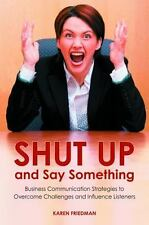 Shut Up and Say Something: Business Communication Strategies to Overcome Challen