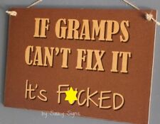 If Gramps Can't Fix It It's F*cked Sign  grandfather shed workshop car signs