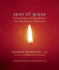 Spot of Grace: Remarkable Stories of How You DO Make a Difference Markova, Ph.D