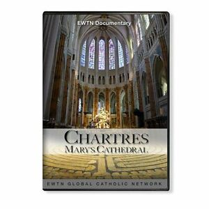 CHARTRES MARY'S CATHEDRAL * AN EWTN DVD