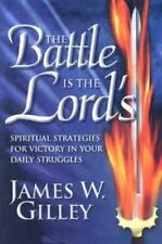 The Battle Is the Lord's: Spiritual Strategies for Victory in Your Daily