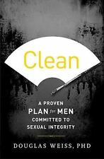 Clean : A Proven Plan for Men Committed to Sexual Integrity by Douglas Weiss...