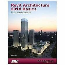 Revit Architecture 2014 Basics : From the Ground Up by Elise Moss (2013,...