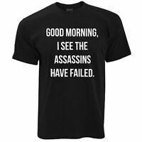 Novelty T Shirt I See The Assassins Have Failed Joke Morning Joke