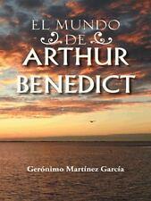 El Mundo de Arthur Benedict by GeróNimo MartíNez GarcíA (2014, Hardcover)