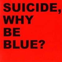 Suicide - Why Be Blue? [CD]