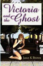 Victoria and the Ghost by Janet K. Brown (2012, Paperback)