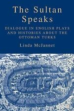 The Sultan Speaks : Dialogue in English Plays and Histories about the Ottoman...