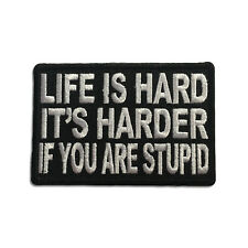 Life Is Hard It's Harder If You're Stupid Sew or Iron on Patch Biker Patch