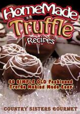 Homemade Truffle Recipes : 50 Simple Old Fashioned Truffle Making Made Easy...