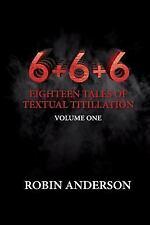 6+6+6 Eighteen Tales of Textual Titillation: 6+6+6 Eighteen Tales of Textual...