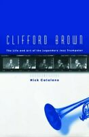 Clifford Brown: The Life and Art of the Legendary Jazz Trumpeter by Catalano…