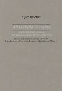 "A PROSPECTUS FOR ""ALL THE WILD THOUGHTS"": JACK KEROUAC  ED WHITE CORRESPONDENCE*"