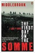 The First Day on the Somme 1 July 1916 (Penguin History) By Martin Middlebrook