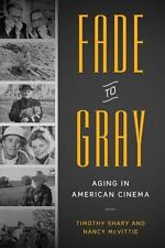 Fade to Gray : Aging in American Cinema by Nancy McVittie and Timothy Shary...