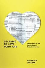 Learning to Love Form 1040 : Two Cheers for the Return-Based Mass Income Tax...